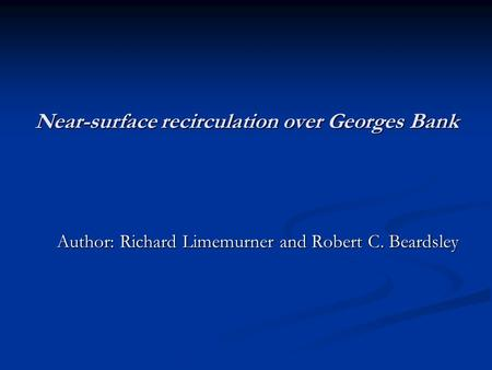 Near-surface recirculation over Georges Bank Author: Richard Limemurner and Robert C. Beardsley Author: Richard Limemurner and Robert C. Beardsley.