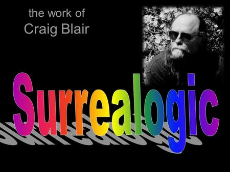 The work of Craig Blair. Surrealogic Artist Statement When people find out that I am an artist they often ask me two questions, the first being, What.