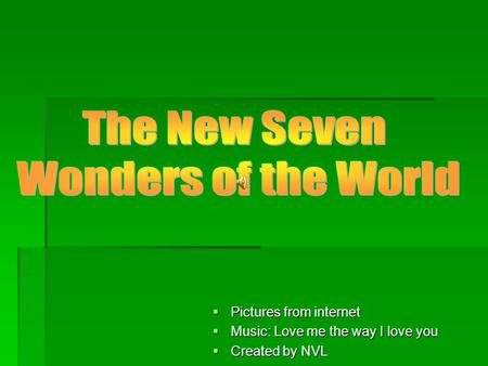  Pictures from internet  Music: Love me the way I love you  Created by NVL.