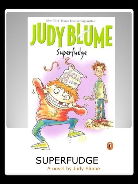 SUPERFUDGE A novel by Judy Blume. Background Superfudge is the sequel to Tales of a Fourth Grade Nothing. It would be appropriate for upper elementary.