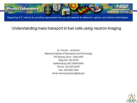 Understanding mass transport in fuel cells using neutron imaging Dr. David L. Jacobson National Institute of Standards and Technology 100 Bureau Drive.