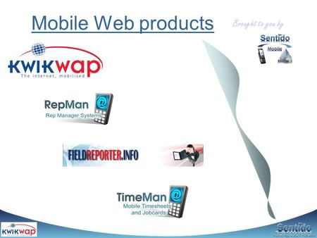 Mobile Web products Brought to you by. This product is sold and implemented by a Franchise and Agent network.