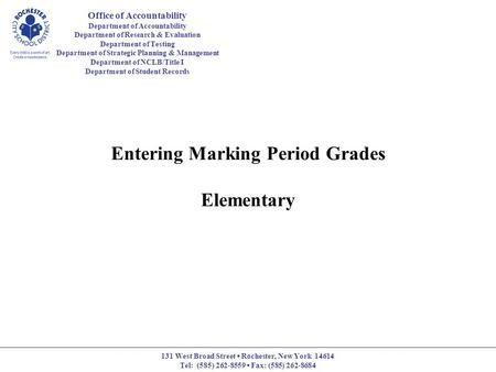 Entering Marking Period Grades Elementary Office of Accountability Department of Accountability Department of Research & Evaluation Department of Testing.