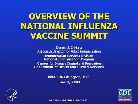 OVERVIEW OF THE NATIONAL INFLUENZA VACCINE SUMMIT Dennis J. O'Mara Associate Director for Adult Immunization Immunization Services Division National Immunization.
