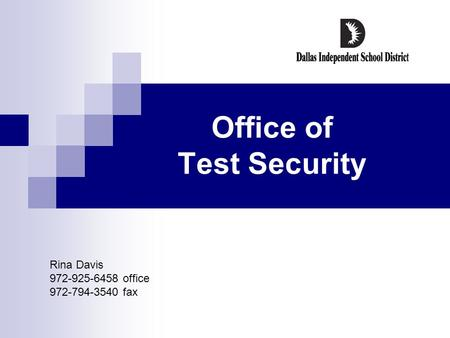 Office of Test Security Rina Davis 972-925-6458 office 972-794-3540 fax.