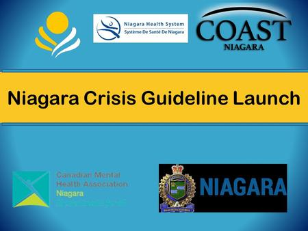 Niagara Crisis Guideline Launch. Agenda 1.Welcome & Outcomes 2.Niagara Service Delivery Network & History of the Development of the Crisis Protocol 3.Community.