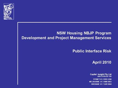 Capital Insight Pty Ltd ABN 76 056 297 100 SYDNEY 61 2 9955 2300 MELBOURNE 61 3 9888 8853 BRISBANE 61 7 3229 0044 NSW Housing NBJP Program Development.