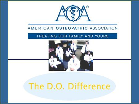 The D.O. Difference. What is a D.O.? D.O.s are fully licensed physicians who: Prescribe medicine Focus on preventative health care Practice a whole person