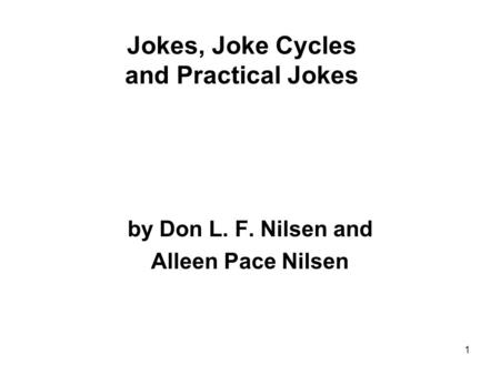 1 Jokes, Joke Cycles and Practical Jokes by Don L. F. Nilsen and Alleen Pace Nilsen.