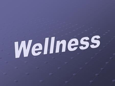 Wellness Objectives Define wellness and list the tools necessary to follow a healthy lifestyle. Identify personal risk factors for disease onset and discuss.