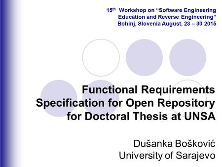 "Functional Requirements Specification for Open Repository for Doctoral Thesis at UNSA Dušanka Bošković University of Sarajevo 15 th Workshop on ""Software."