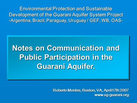 Environmental Protection and Sustainable Development of the Guarani Aquifer System Project -Argentina, Brazil, Paraguay, Uruguay / GEF, WB, OAS- Notes.