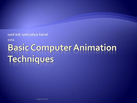 Syed ardi syed yahya kamal 2011 chapter five.  Creating in-between positions is still a hallmark of animation.  Using techniques called interpolation.