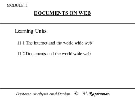MODULE 11 DOCUMENTS ON WEB 11.1 The internet and the world wide web 11.2 Documents and the world wide web Systems Analysis And Design © Systems Analysis.