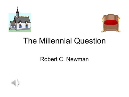 The Millennial Question Robert C. Newman The Millennial Question What is the Millennium? What are the alternative views? What do the arguments look.