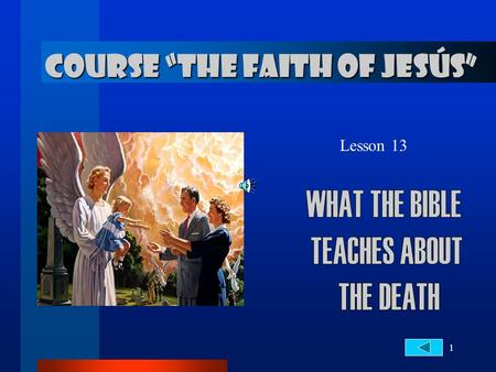 "1 Lesson 13 COURSE ""THE FAITH OF JESÚS"". 2... About Death THE LIFE 1. Who and how was created the man? Genesis 1:27; 2:7 27 And God created man in his."