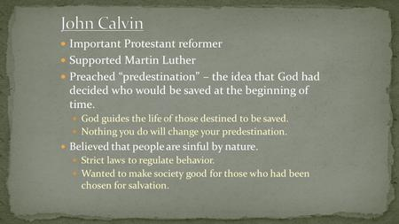 "Important Protestant reformer Supported Martin Luther Preached ""predestination"" – the idea that God had decided who would be saved at the beginning of."