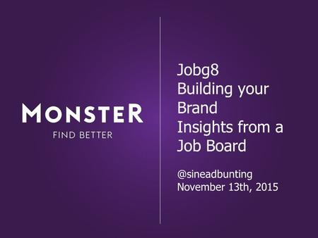 Jobg8 Building your Brand Insights from a Job November 13th, 2015.