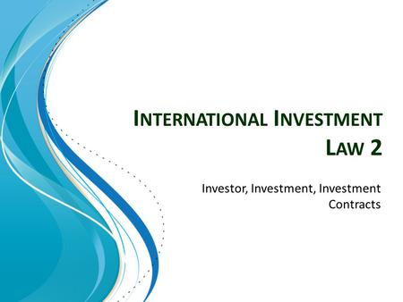 I NTERNATIONAL I NVESTMENT L AW 2 Investor, Investment, Investment Contracts.