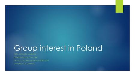 Group interest in Poland PROF..DOROTA MAŚNIAK DEPARTMENT OF CIVIL LAW FACULTY OF LAW AND ADMINISTRATION UNIVERSITY OF GDANSK.
