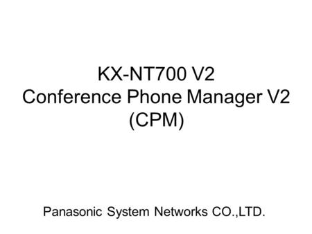 KX-NT700 V2 Conference Phone Manager V2 (CPM) Panasonic System Networks CO.,LTD.