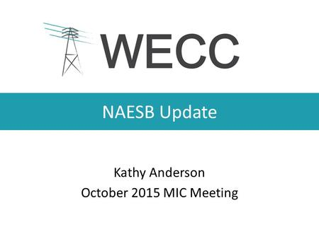 NAESB Update Kathy Anderson October 2015 MIC Meeting.