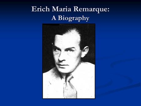 "Erich Maria Remarque: A Biography. ""I am opposed to anything auto-biographical and biographical... What I have learned in my life I have used in my works."