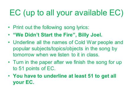 "EC (up to all your available EC) Print out the following song lyrics: ""We Didn't Start the Fire"", Billy Joel. Underline all the names of Cold War people."