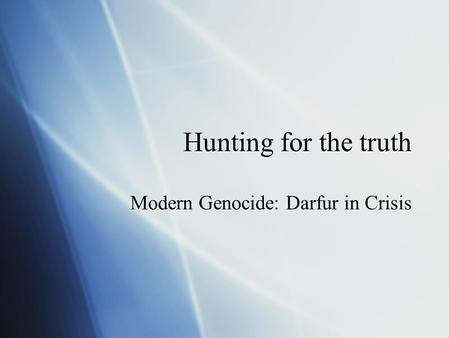Hunting for the truth Modern Genocide: Darfur in Crisis.
