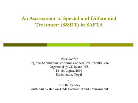 An Assessment of Special and Differential Treatment (S&DT) in SAFTA Presented at Regional Seminar on Economic Cooperation in South Asia Organized by CUTS.