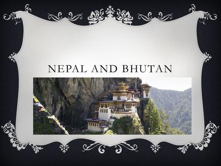 NEPAL AND BHUTAN. MOUNTAIN KINGDOMS  Geographic Isolation Mountains and Lockland 1.No access to the sea 2.Hard to conquer and settle China controlled.