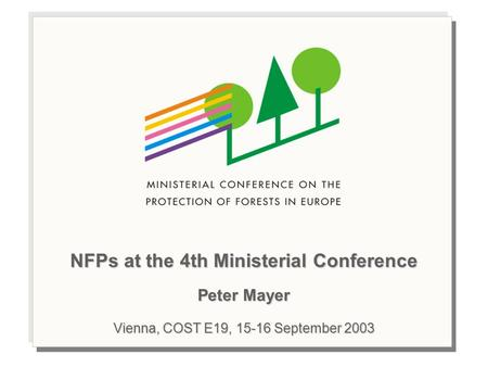 NFPs at the 4th Ministerial Conference Peter Mayer Vienna, COST E19, 15-16 September 2003.