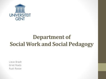 Department of Social Work and Social Pedagogy Lieve Bradt Griet Roets Rudi Roose.