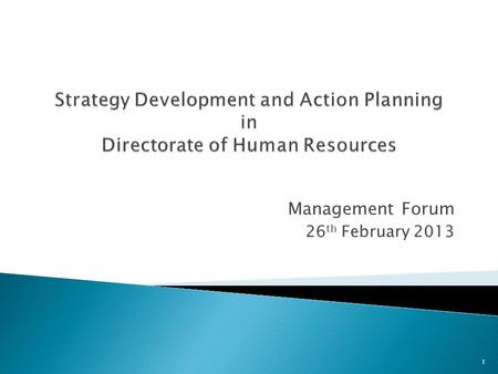 Management Forum 26 th February 2013 1. HR Action Plan: TDP HR Strategy: Vision, Mission, Values HR Strategic Plan: Objectives Institute Strategic Plan.