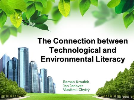 L/O/G/O The Connection between Technological and Environmental Literacy Roman Kroufek Jan Janovec Vlastimil Chytrý.