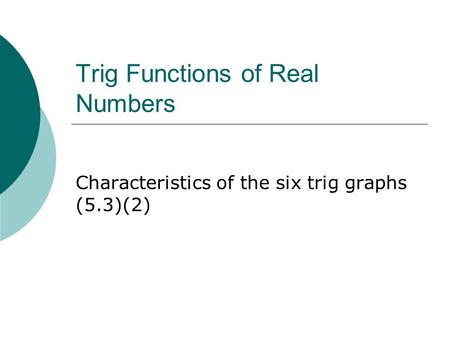 Trig Functions of Real Numbers Characteristics of the six trig graphs (5.3)(2)