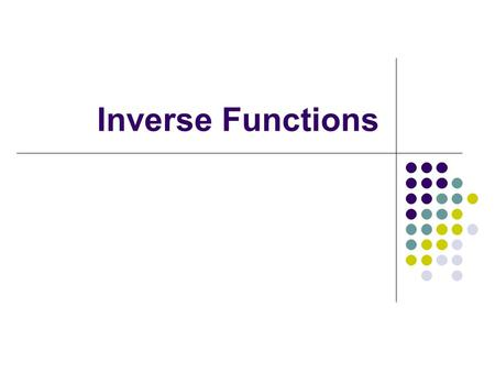 Inverse Functions. One to one functions Functions that have inverses Functions have inverses if f(x 1 ) ≠ f(x 2 ) when x 1 ≠ x 2 Graphically you can use.