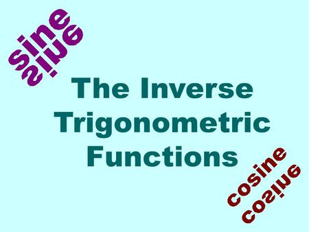 The Inverse Trigonometric Functions. Let's again review a few things about inverse functions. To have an inverse function, a function must be one-to-one.