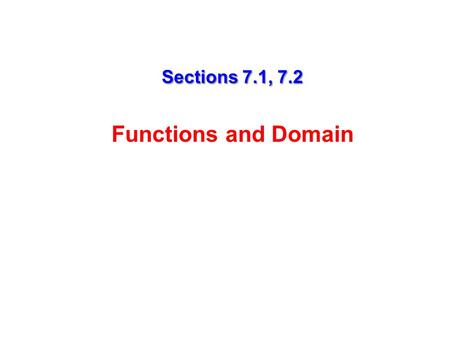 Sections 7.1, 7.2 Sections 7.1, 7.2 Functions and Domain.