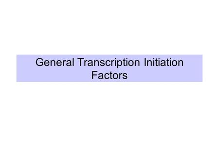 General Transcription Initiation Factors. Assay for accurate initiation by bacterial RNA polymerase Promoter E. coli RNA pol holoenzyme + initiation elongation.