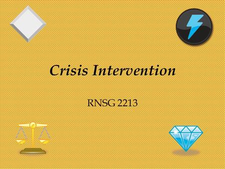 Crisis Intervention RNSG 2213. Define Crisis v An internal disturbance caused by a stressful event in which an individual's usual coping skills don't.