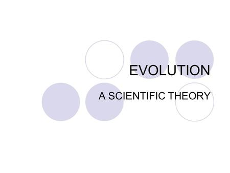 EVOLUTION A SCIENTIFIC THEORY. I. The History Carl Linneaus (18 th century)– The father of taxonomy. Used binomial nomenclature, came up with the hierarchical.