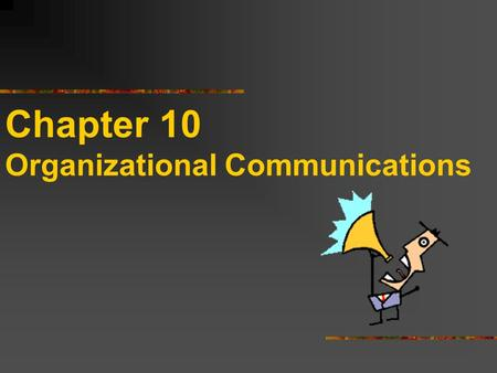 Chapter 10 Organizational Communications. Management's Time Spent Communicating (8 hour workday)