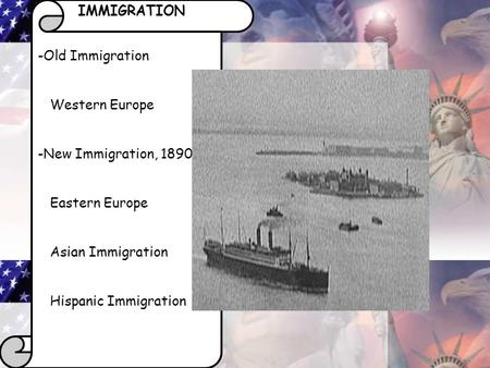 IMMIGRATION -Old Immigration Western Europe -New Immigration, 1890 Eastern Europe Asian Immigration Hispanic Immigration.