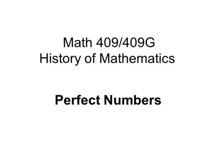 Math 409/409G History of Mathematics Perfect Numbers.