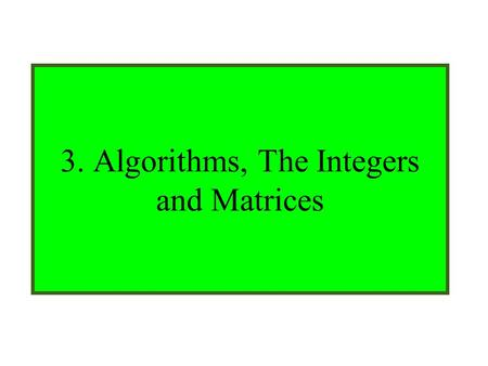 Module #9 – Number Theory 1/5/20161 3. Algorithms, The Integers and Matrices.