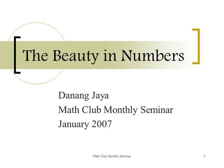 <strong>Math</strong> Club Monthly Seminar1 The Beauty <strong>in</strong> <strong>Numbers</strong> Danang Jaya <strong>Math</strong> Club Monthly Seminar January 2007.