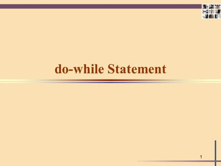 1 do-while Statement 2 Do-While Statement Is a looping control structure in which the loop condition is tested after each iteration of the loop. SYNTAX.