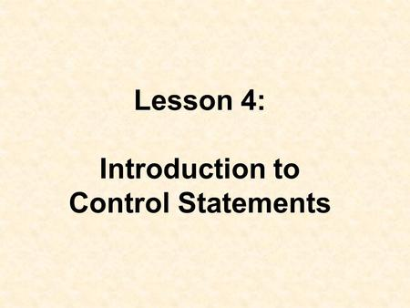 Lesson 4: Introduction to Control Statements. Objectives: –Use the increment and decrement operators. –Use standard math methods. –Use if and if-else.