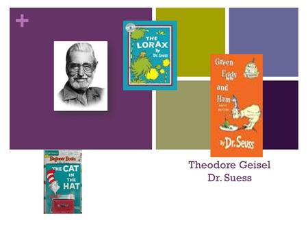 "+ Theodore Geisel Dr. Suess. + Autobiography Slide Theodore Suess Geisel, known affectionately as ""Dr. Suess"" (USA, b. 1904-1991) is the widely known."